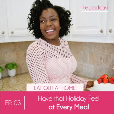 Ep:03 Have that 'Holiday' Feel at Every Meal