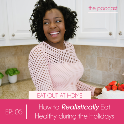 Ep:05 How to Realistically Eat Healthy during the Holidays.