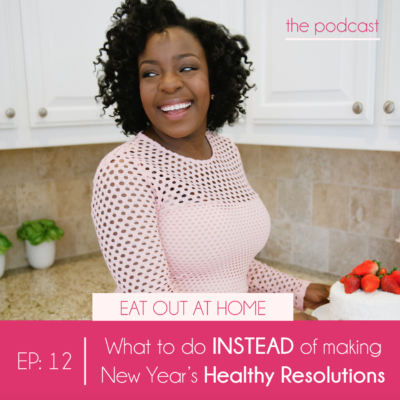 Ep:12 What to do INSTEAD of making New Year's Healthy Resolutions.