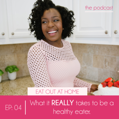 Ep:04 What it REALLY takes to be a healthy eater.